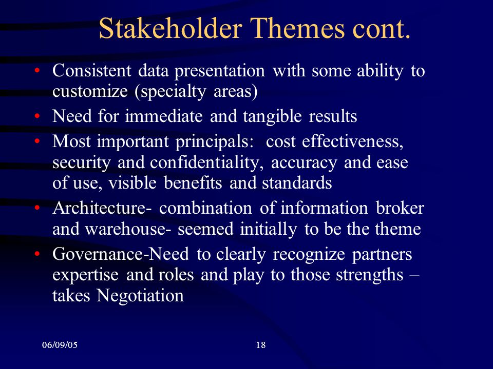 06/09/0518 Stakeholder Themes cont. Consistent data presentation with some ability to customize (specialty areas) Need for immediate and tangible resu