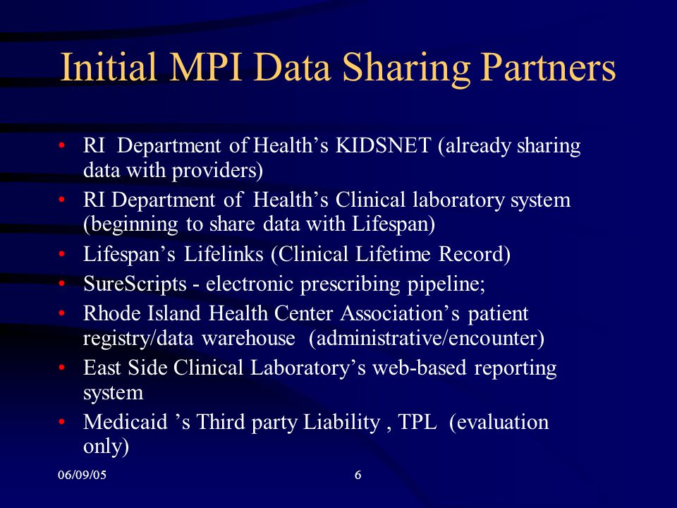 06/09/056 Initial MPI Data Sharing Partners RI Department of Health's KIDSNET (already sharing data with providers) RI Department of Health's Clinical