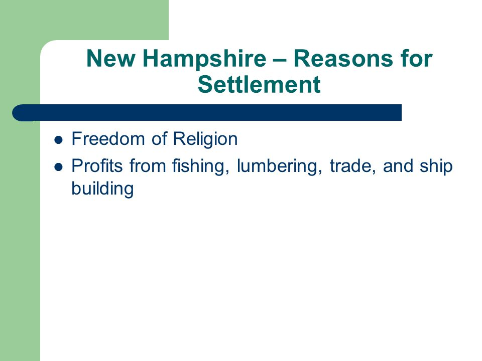 New Hampshire – Reasons for Settlement Freedom of Religion Profits from fishing, lumbering, trade, and ship building