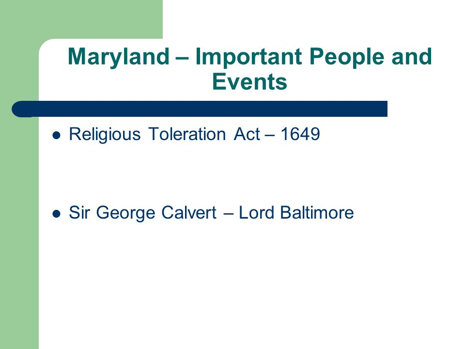 Maryland – Important People and Events Religious Toleration Act – 1649 Sir George Calvert – Lord Baltimore
