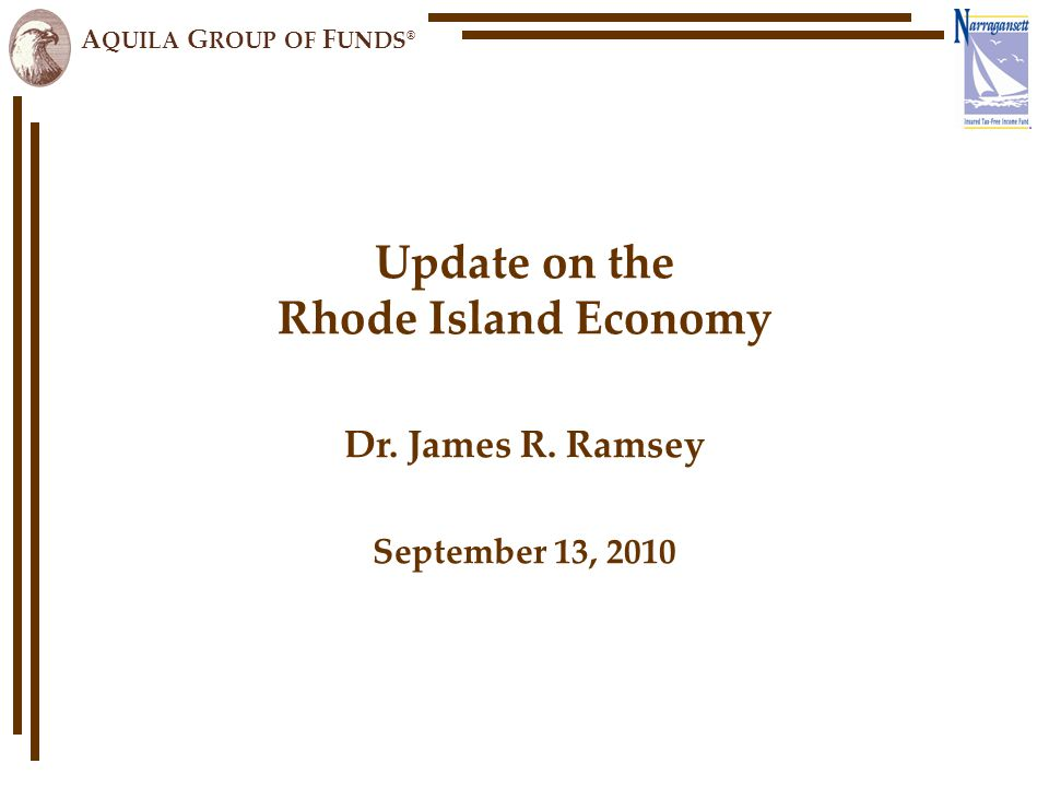 A QUILA G ROUP OF F UNDS ® Update on the Rhode Island Economy Dr.