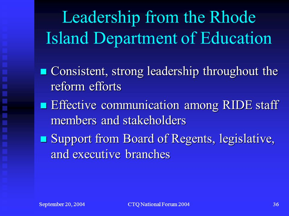 September 20, 2004CTQ National Forum 200437 Positive Relationships among Stakeholders Commitment from RIDE to involve stakeholders Commitment from RIDE to involve stakeholders Networking among stakeholders Networking among stakeholders Prior relationships Prior relationships