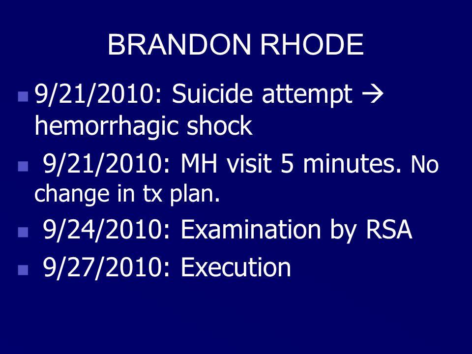 BRANDON RHODE 9/21/2010: Suicide attempt  hemorrhagic shock 9/21/2010: MH visit 5 minutes.