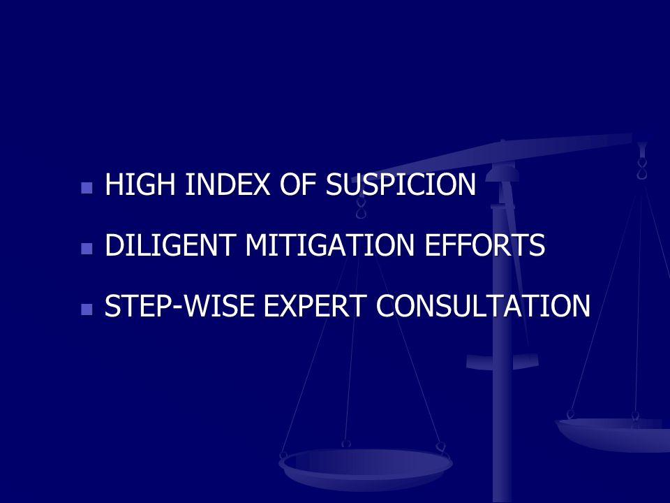 HIGH INDEX OF SUSPICION HIGH INDEX OF SUSPICION DILIGENT MITIGATION EFFORTS DILIGENT MITIGATION EFFORTS STEP-WISE EXPERT CONSULTATION STEP-WISE EXPERT CONSULTATION