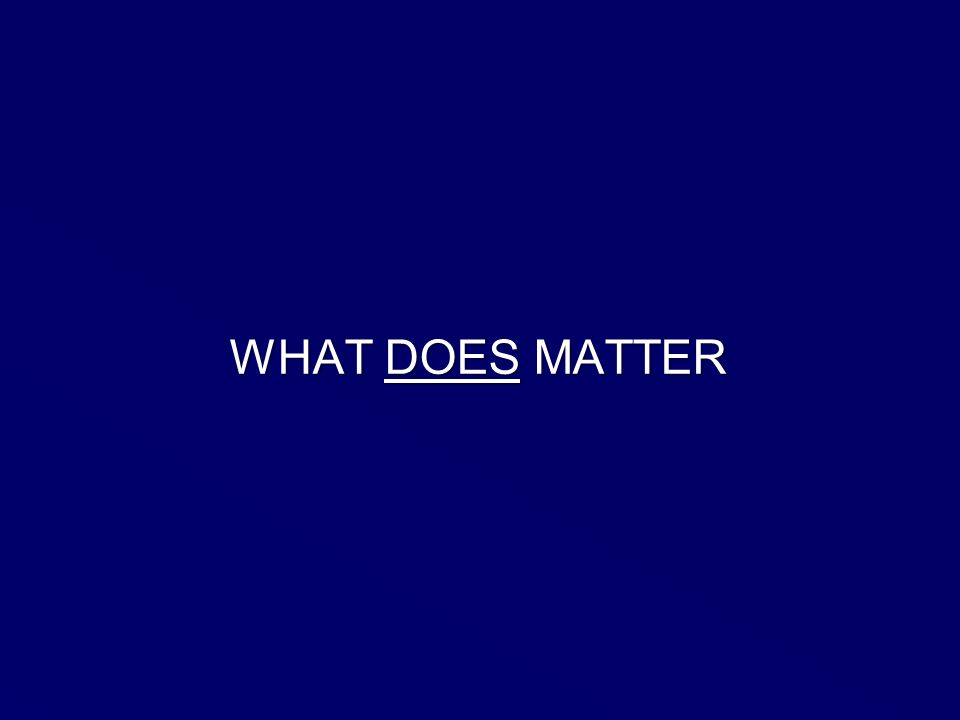 WHAT DOES MATTER