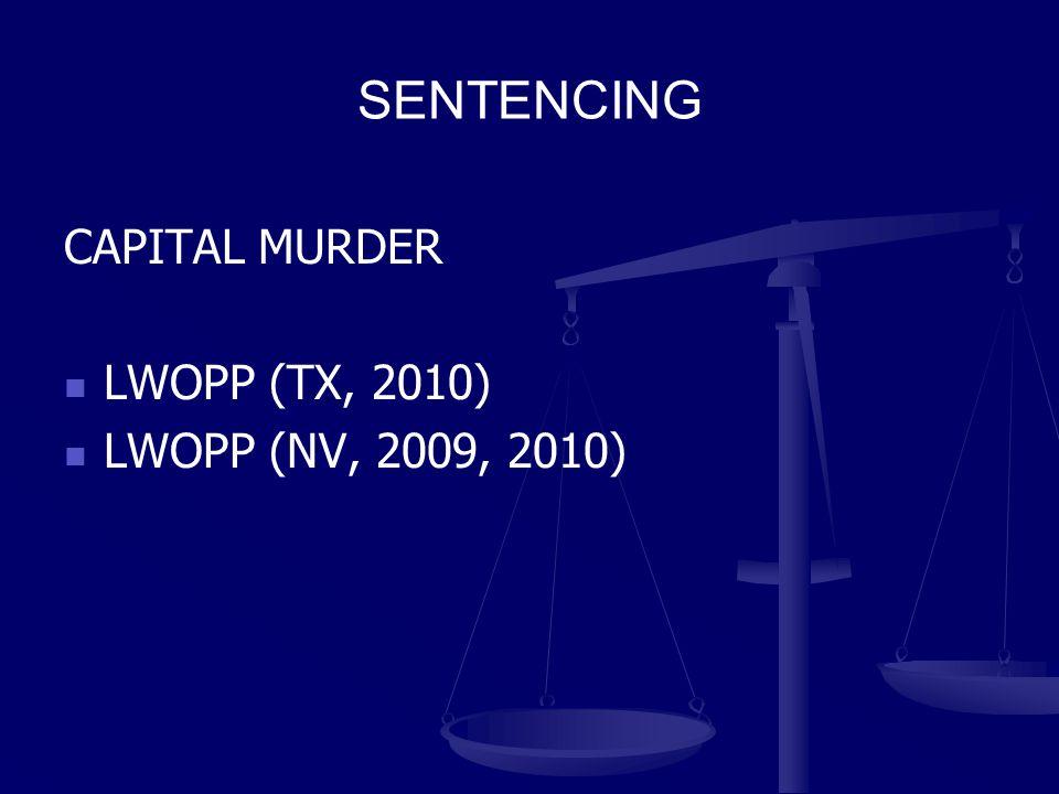 SENTENCING CAPITAL MURDER LWOPP (TX, 2010) LWOPP (NV, 2009, 2010)