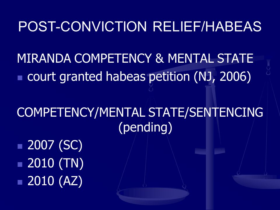POST-CONVICTION RELIEF/HABEAS MIRANDA COMPETENCY & MENTAL STATE court granted habeas petition (NJ, 2006) COMPETENCY/MENTAL STATE/SENTENCING (pending) 2007 (SC) 2010 (TN) 2010 (AZ)