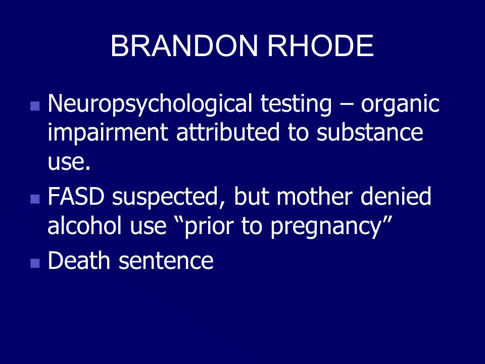 BRANDON RHODE Neuropsychological testing – organic impairment attributed to substance use.