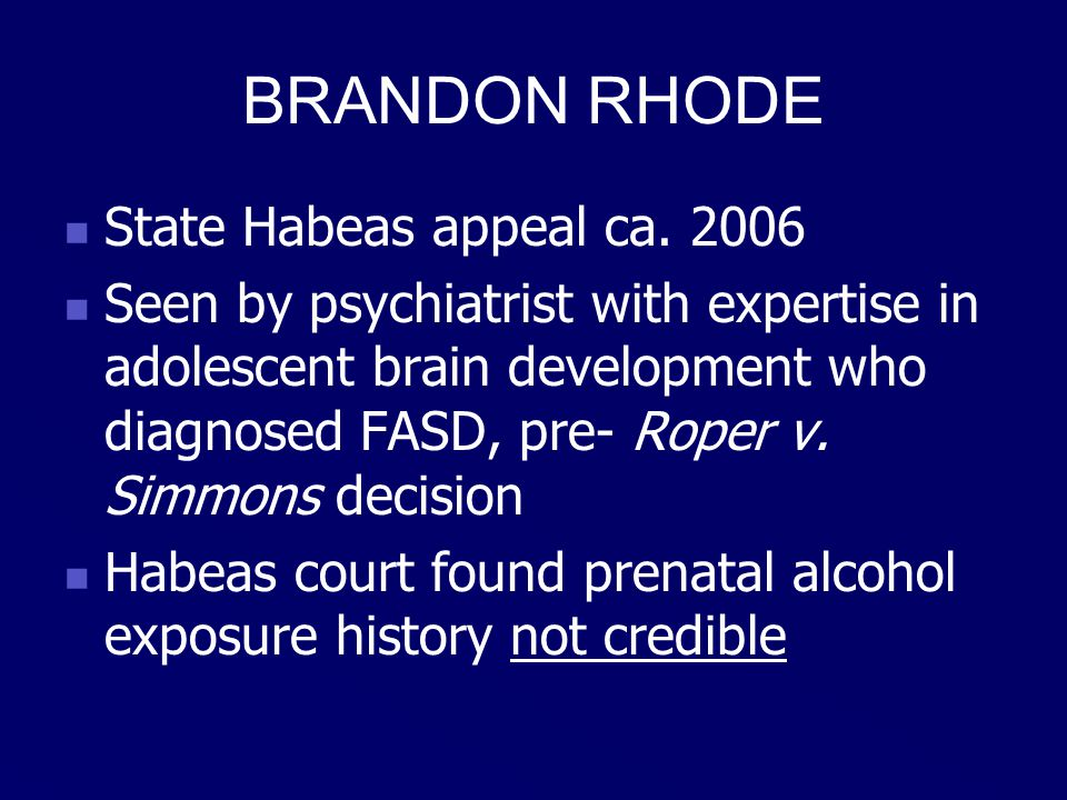 BRANDON RHODE Suicide of Death Row friend in next cell 1/2010 Infrequent, non-scheduled MH visits FASD not diagnosed formally by correctional staff No treatment aimed at impulsivity/FASD