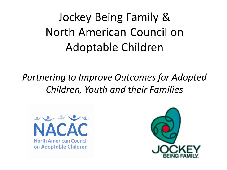 Jockey Being Family & North American Council on Adoptable Children Partnering to Improve Outcomes for Adopted Children, Youth and their Families