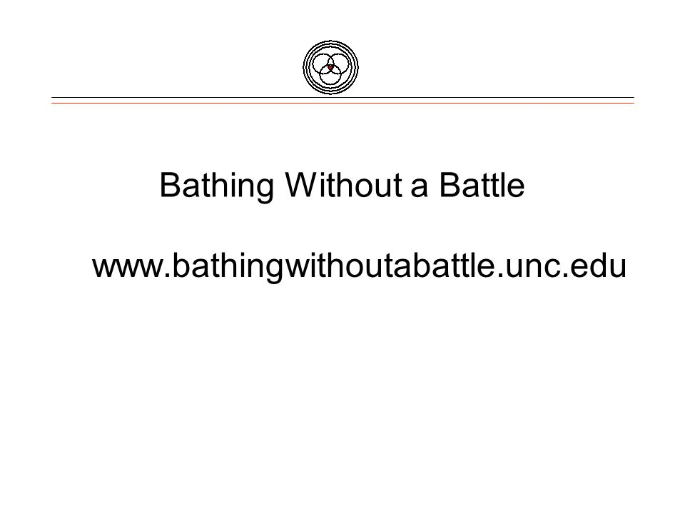 Bathing Without a Battle www.bathingwithoutabattle.unc.edu