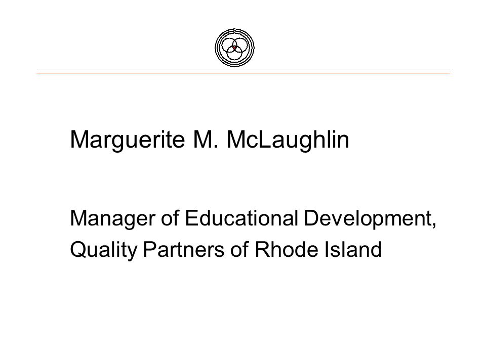 Marguerite M. McLaughlin Manager of Educational Development, Quality Partners of Rhode Island