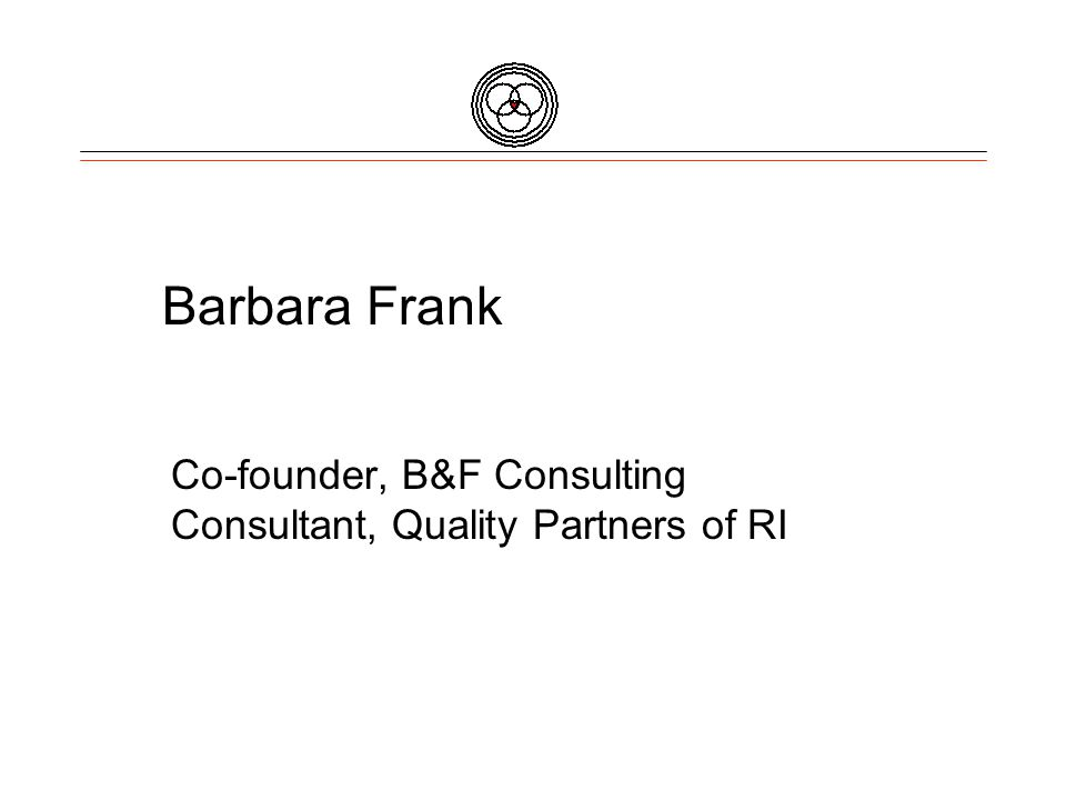 Barbara Frank Co-founder, B&F Consulting Consultant, Quality Partners of RI