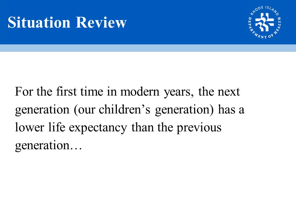 Situation Review For the first time in modern years, the next generation (our children's generation) has a lower life expectancy than the previous generation…