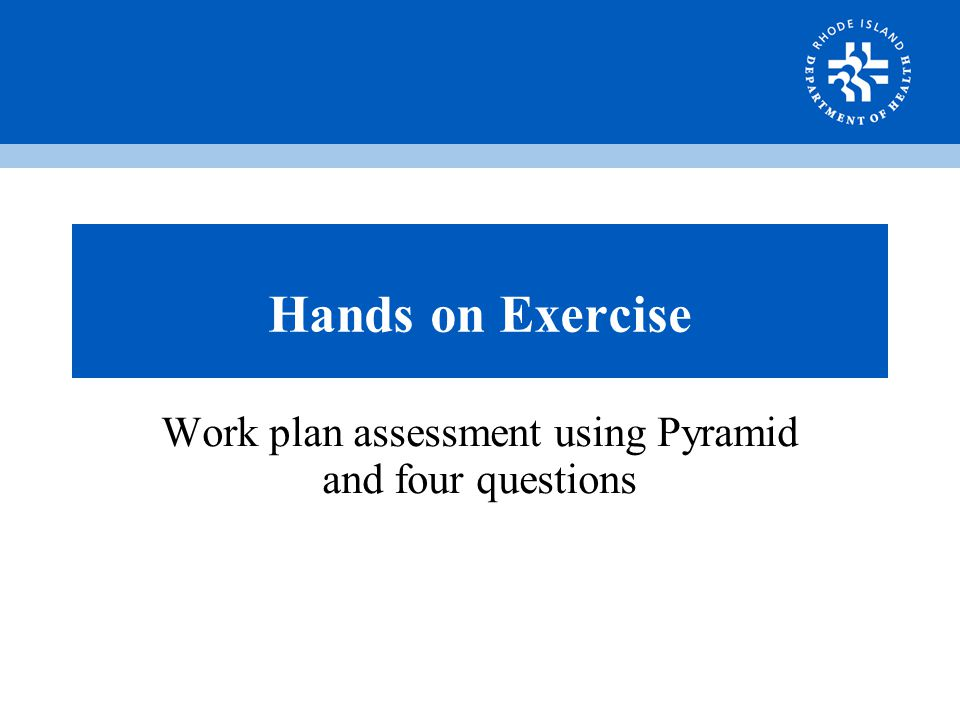 Hands on Exercise Work plan assessment using Pyramid and four questions