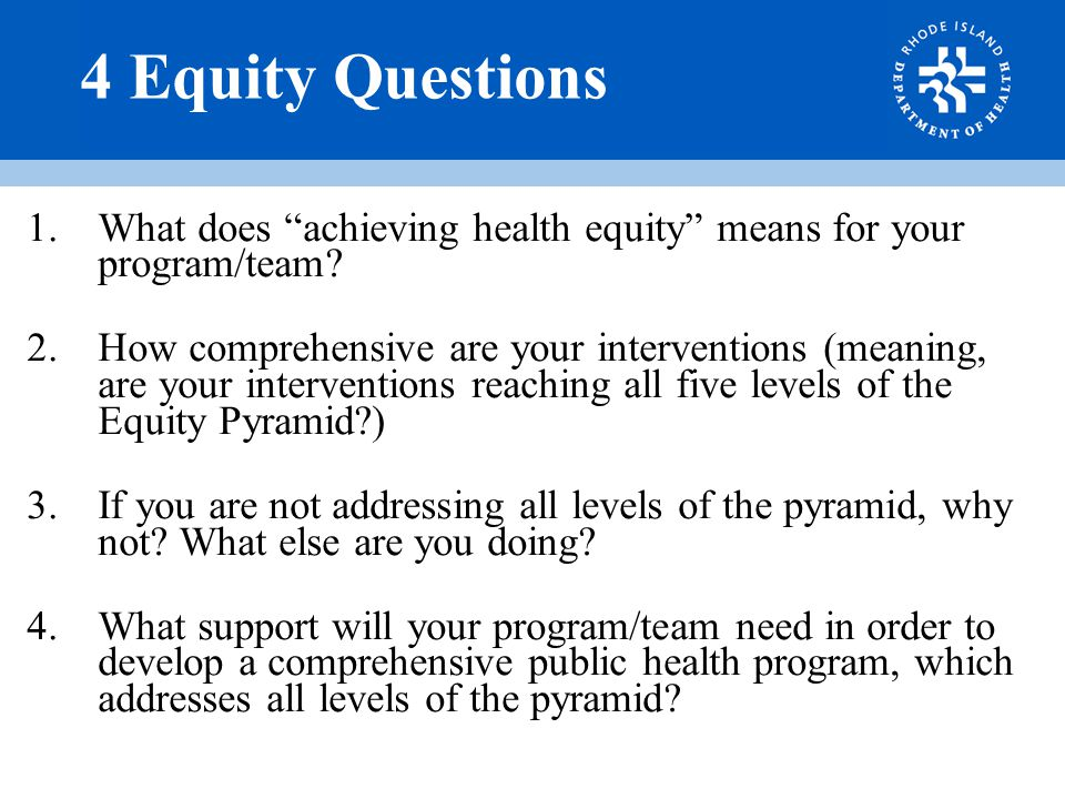 4 Equity Questions 1.What does achieving health equity means for your program/team.