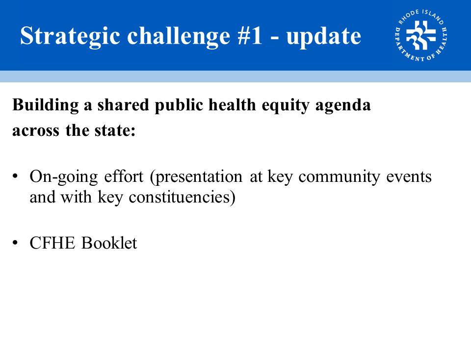 Strategic challenge #1 - update Building a shared public health equity agenda across the state: On-going effort (presentation at key community events and with key constituencies) CFHE Booklet