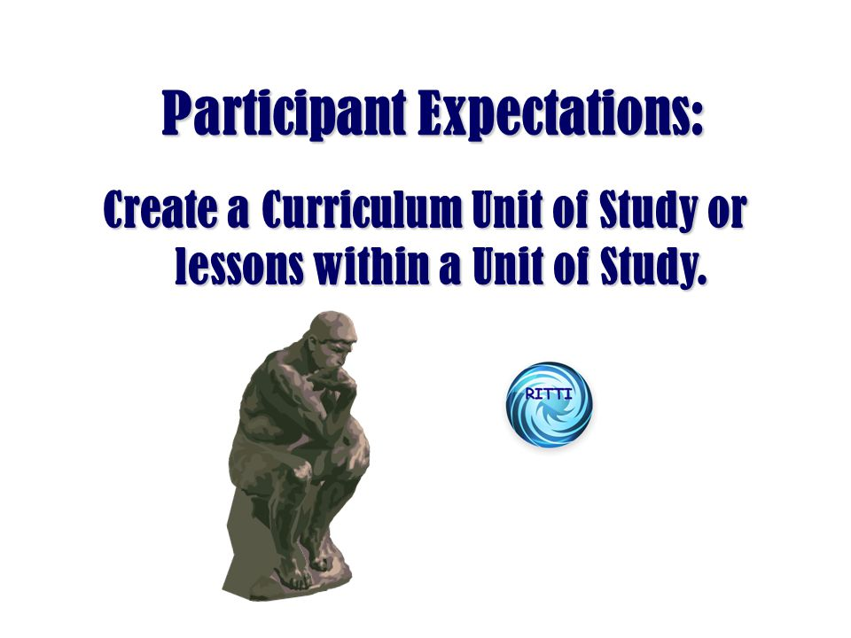 Participant Expectations: Participant Expectations: Create a Curriculum Unit of Study or lessons within a Unit of Study.