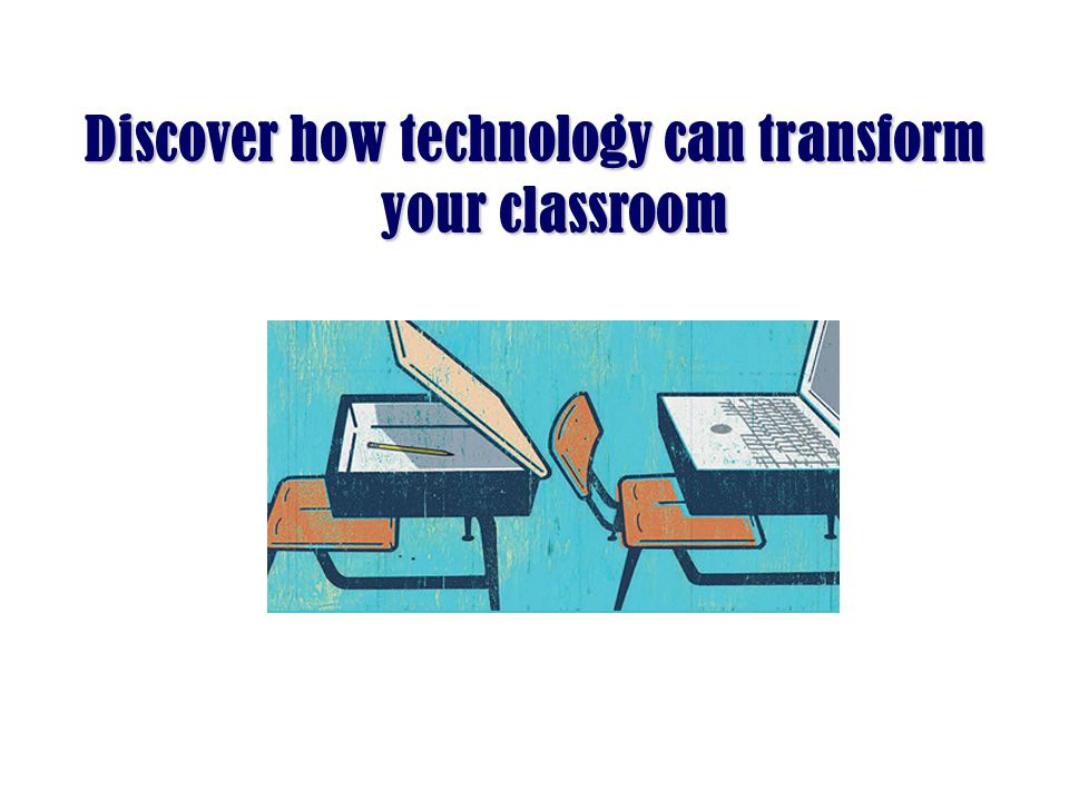Discover how technology can transform your classroom