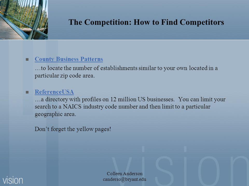 The Competition: How to Find Competitors County Business Patterns …to locate the number of establishments similar to your own located in a particular zip code area.