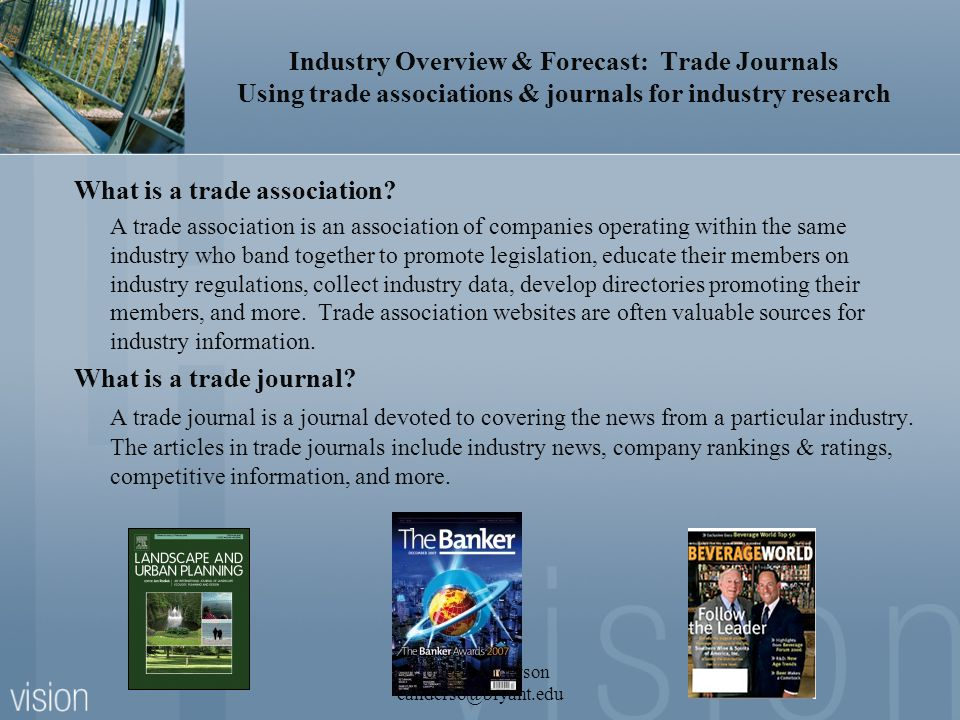 Industry Overview & Forecast: Trade Journals Using trade associations & journals for industry research What is a trade association.