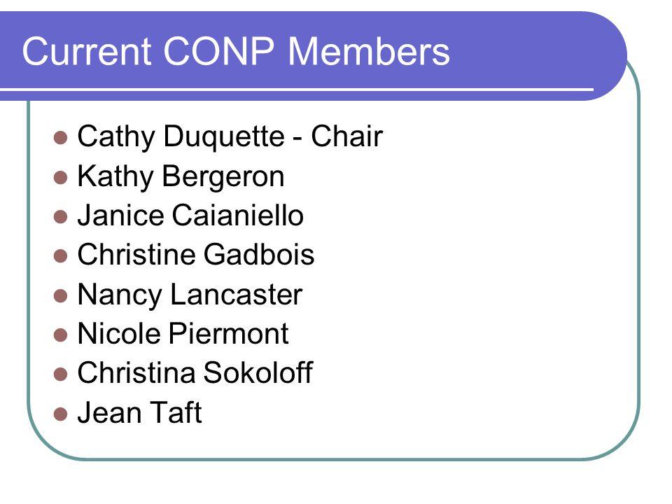 Current CONP Members Cathy Duquette - Chair Kathy Bergeron Janice Caianiello Christine Gadbois Nancy Lancaster Nicole Piermont Christina Sokoloff Jean