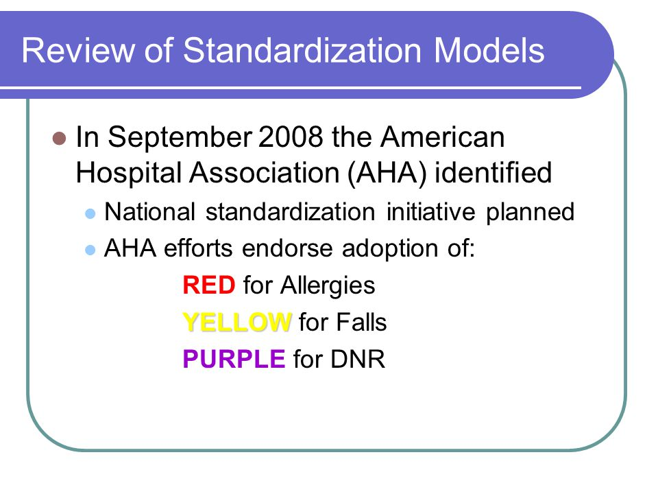 Review of Standardization Models In September 2008 the American Hospital Association (AHA) identified National standardization initiative planned AHA