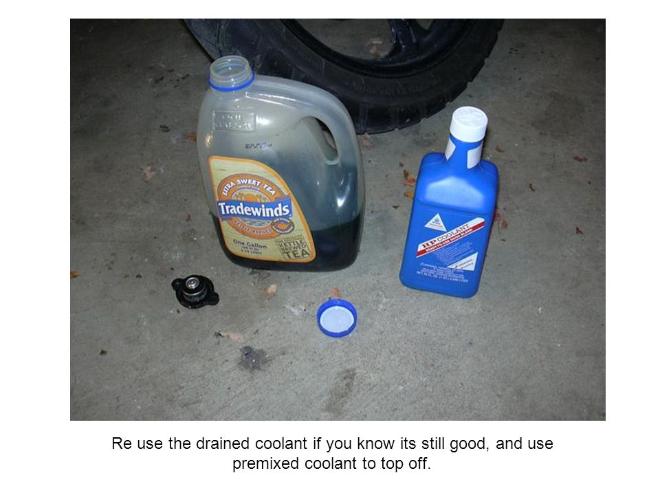 Re use the drained coolant if you know its still good, and use premixed coolant to top off.
