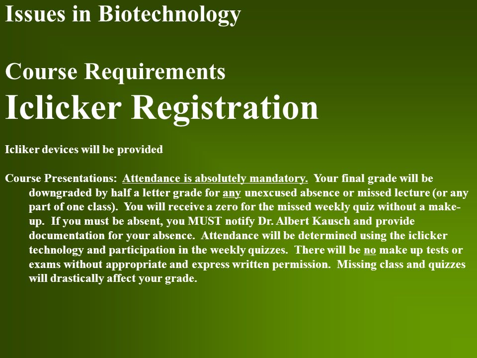 Issues in Biotechnology Course Requirements Iclicker Registration Icliker devices will be provided Course Presentations: Attendance is absolutely mandatory.