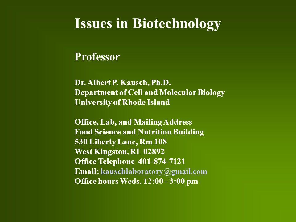Issues in Biotechnology Professor Dr. Albert P. Kausch, Ph.D.