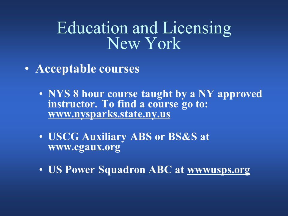 Education and Licensing New York Acceptable courses NYS 8 hour course taught by a NY approved instructor.