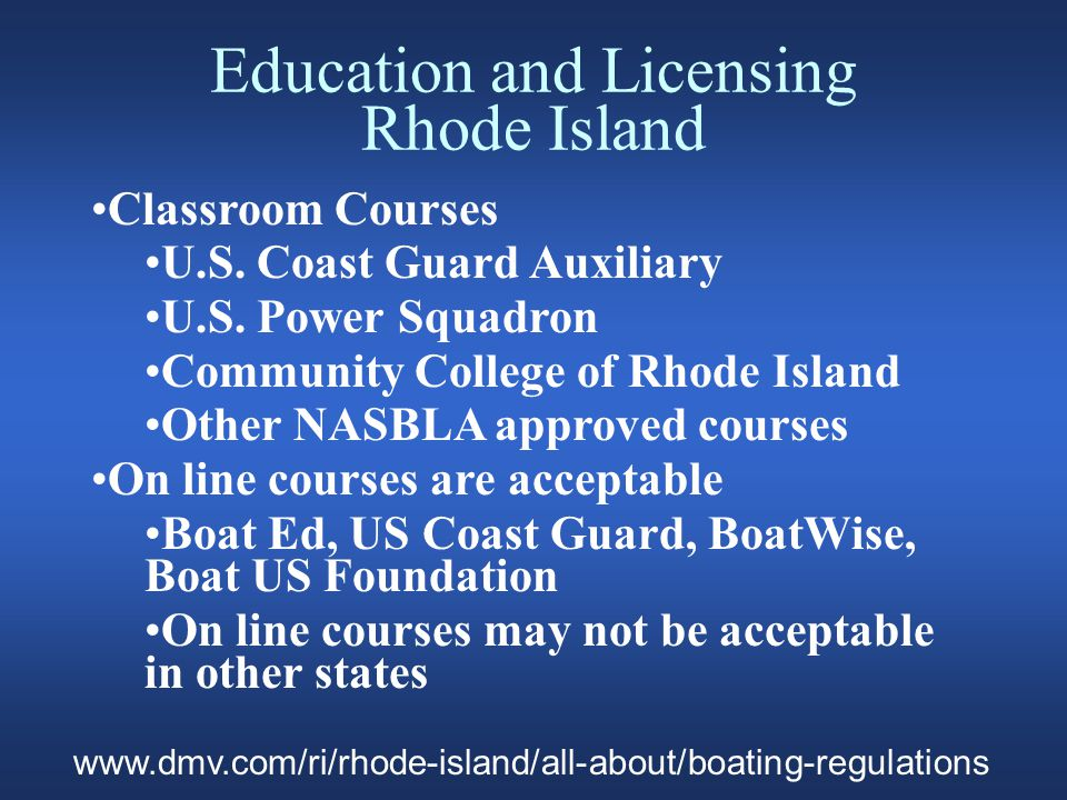 Classroom Courses U.S. Coast Guard Auxiliary U.S. Power Squadron Community College of Rhode Island Other NASBLA approved courses On line courses are a