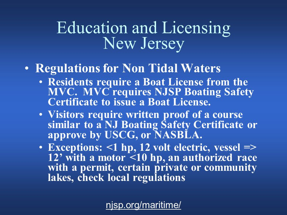 Education and Licensing New Jersey Regulations for Non Tidal Waters Residents require a Boat License from the MVC.
