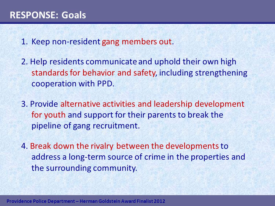 Providence Police Department – Herman Goldstein Award Finalist 2012 RESPONSE: Goals 1.Keep non-resident gang members out.