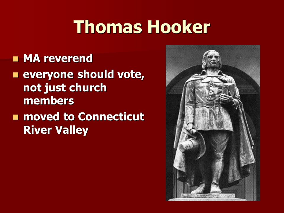 Thomas Hooker MA reverend MA reverend everyone should vote, not just church members everyone should vote, not just church members moved to Connecticut River Valley moved to Connecticut River Valley