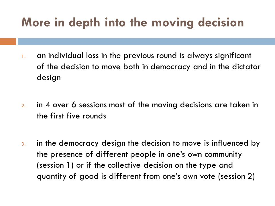 1. an individual loss in the previous round is always significant of the decision to move both in democracy and in the dictator design 2. in 4 over 6