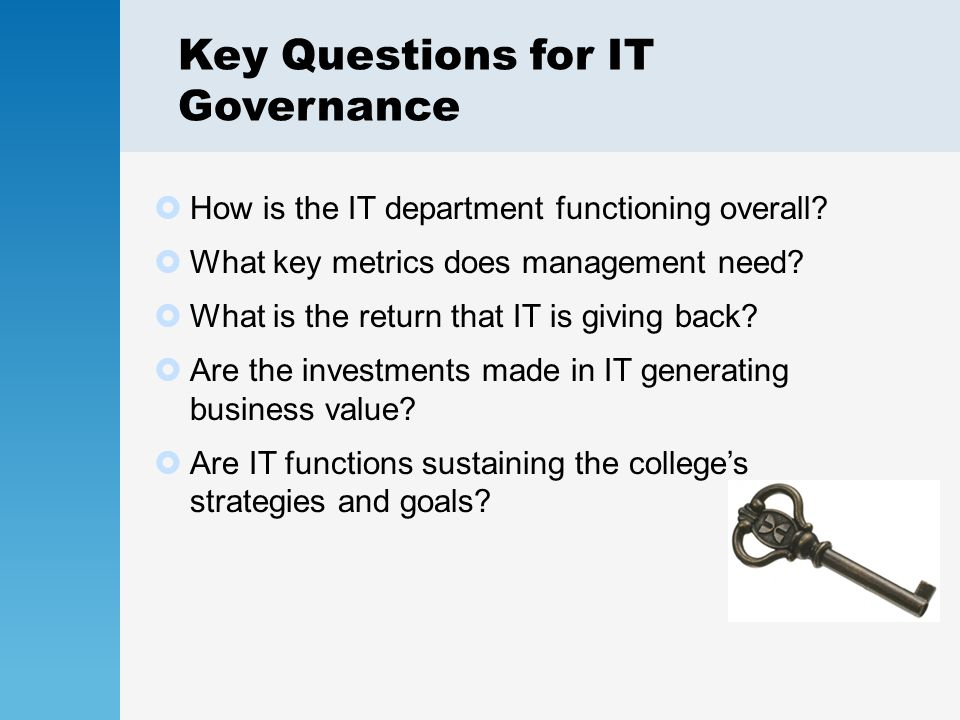 Key Questions for IT Governance  How is the IT department functioning overall.