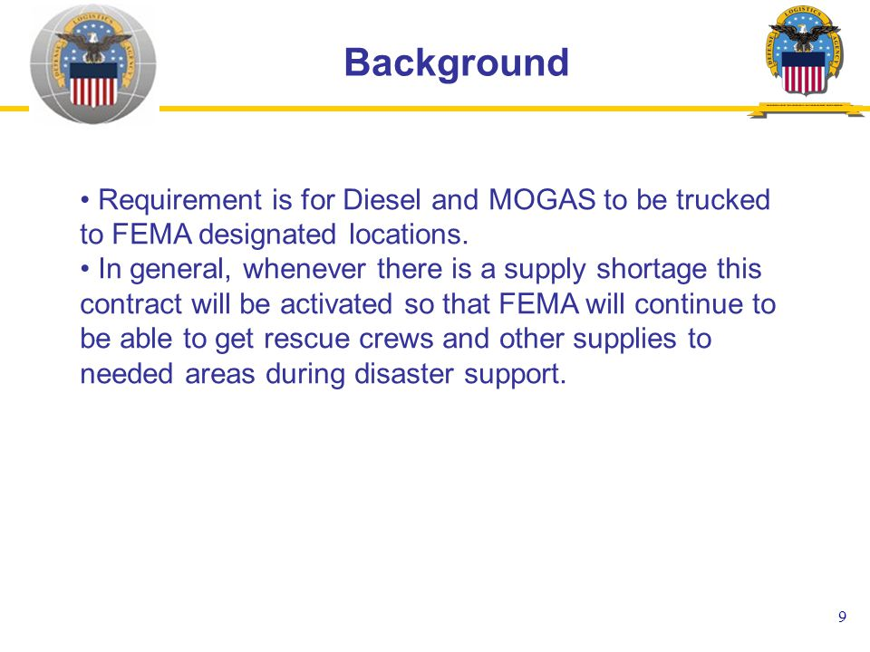 9 Background Requirement is for Diesel and MOGAS to be trucked to FEMA designated locations.