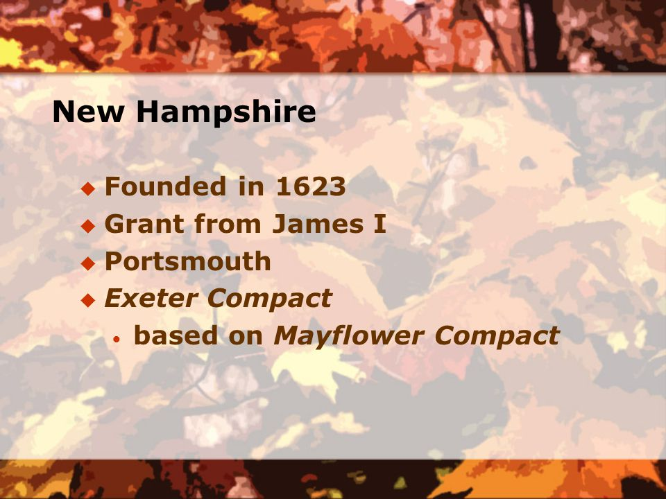 New Hampshire  Founded in 1623  Grant from James I  Portsmouth  Exeter Compact  based on Mayflower Compact