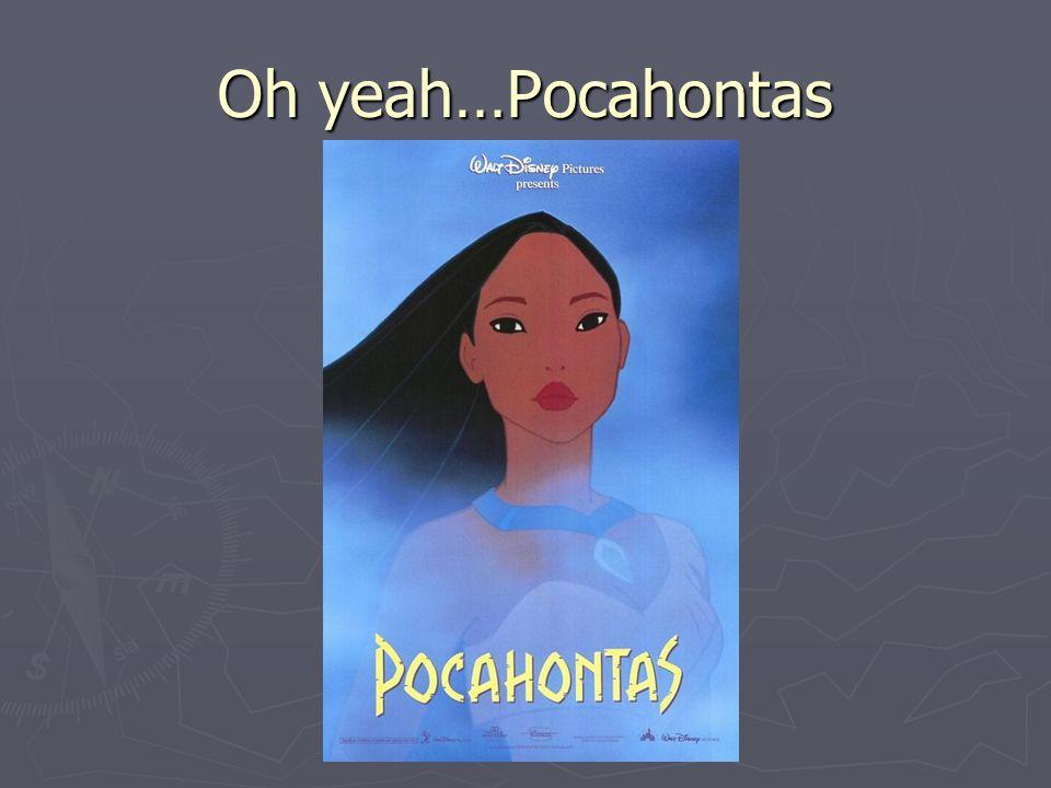 Oh yeah…Pocahontas