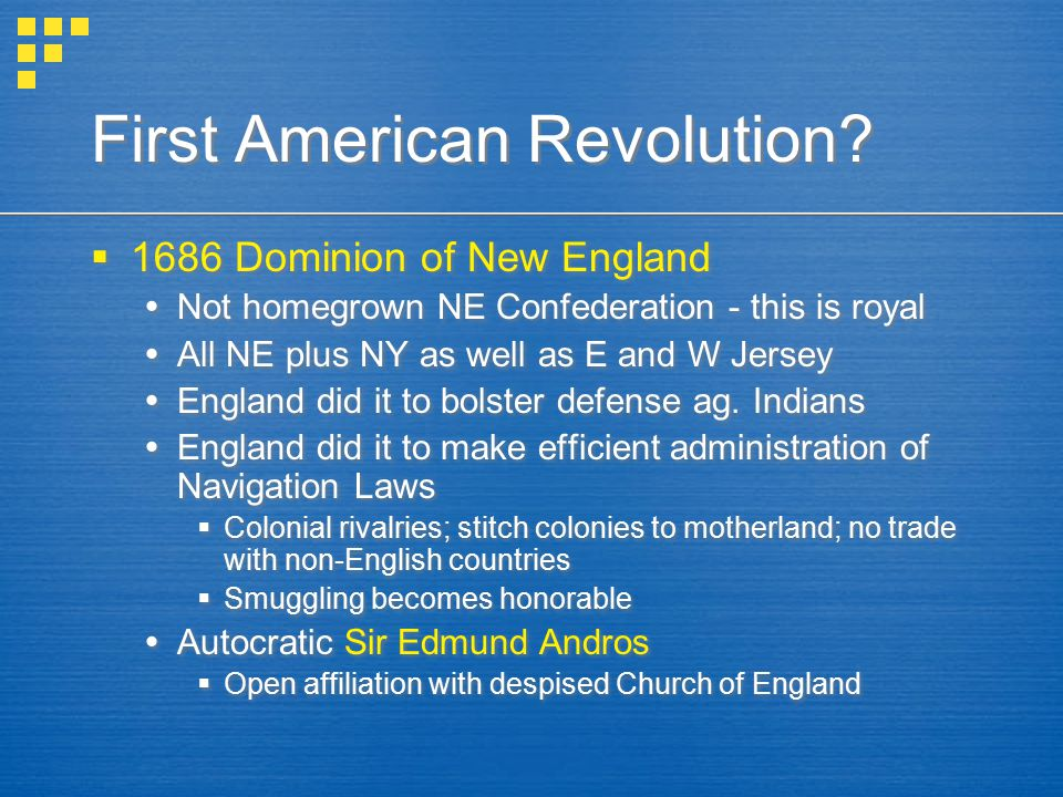 First American Revolution?  1686 Dominion of New England  Not homegrown NE Confederation - this is royal  All NE plus NY as well as E and W Jersey