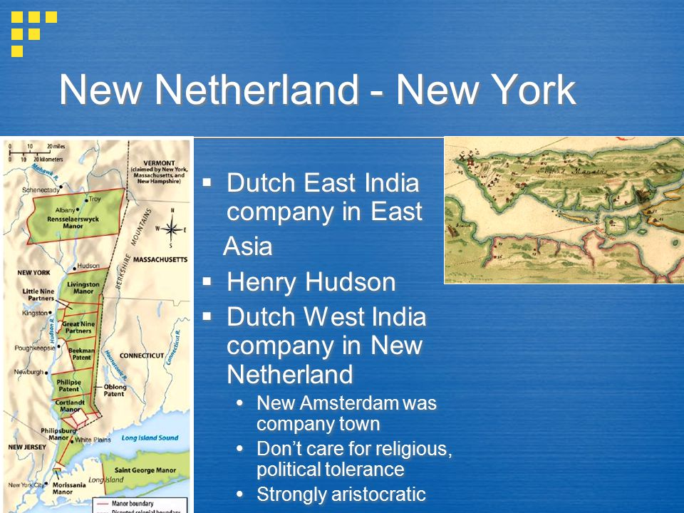 New Netherland - New York  Dutch East India company in East Asia  Henry Hudson  Dutch West India company in New Netherland  New Amsterdam was comp