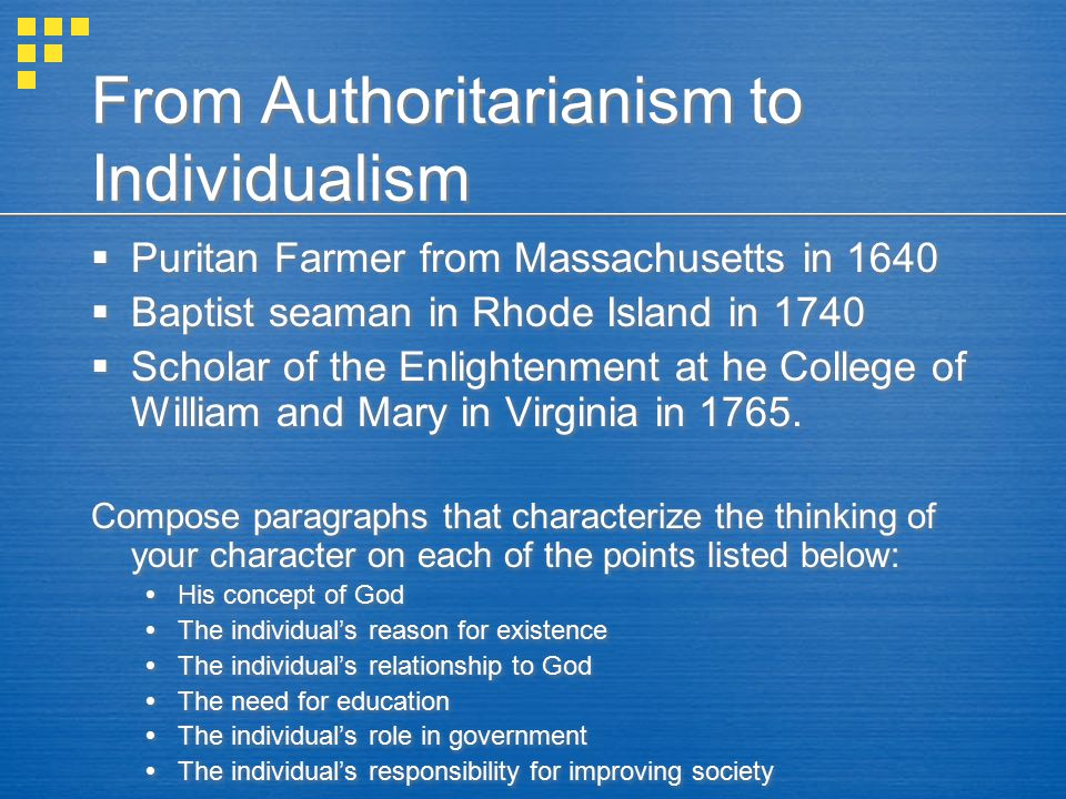 From Authoritarianism to Individualism  Puritan Farmer from Massachusetts in 1640  Baptist seaman in Rhode Island in 1740  Scholar of the Enlighten