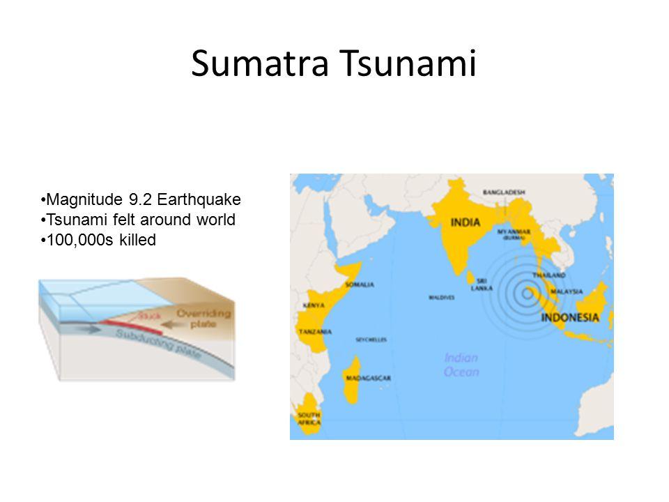 Sumatra Tsunami Magnitude 9.2 Earthquake Tsunami felt around world 100,000s killed