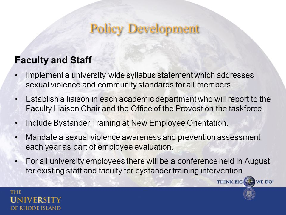 Policy Development Faculty and Staff Implement a university-wide syllabus statement which addresses sexual violence and community standards for all members.