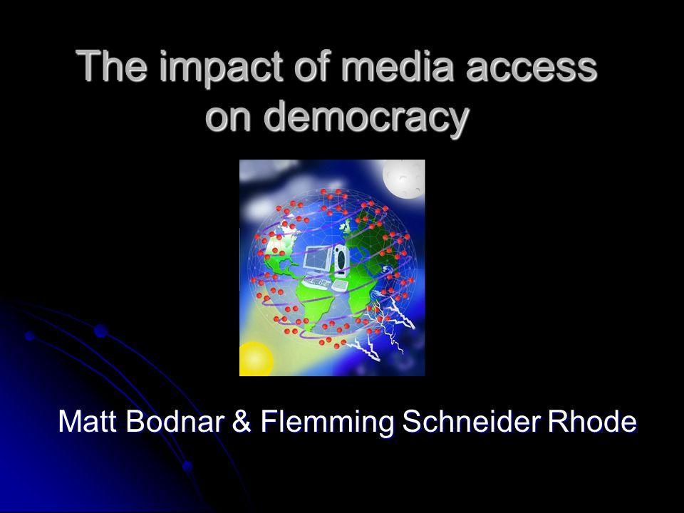 The impact of media access on democracy Matt Bodnar & Flemming Schneider Rhode