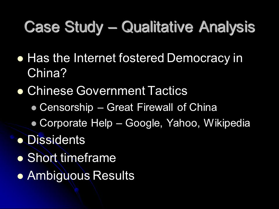 Case Study – Qualitative Analysis Has the Internet fostered Democracy in China.