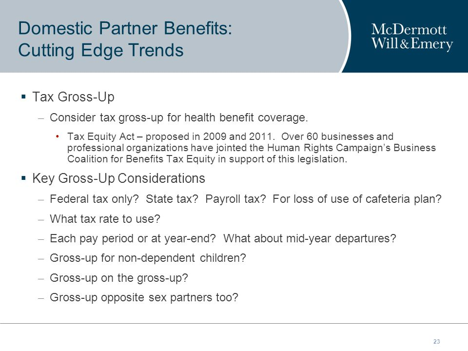 23  Tax Gross-Up – Consider tax gross-up for health benefit coverage.