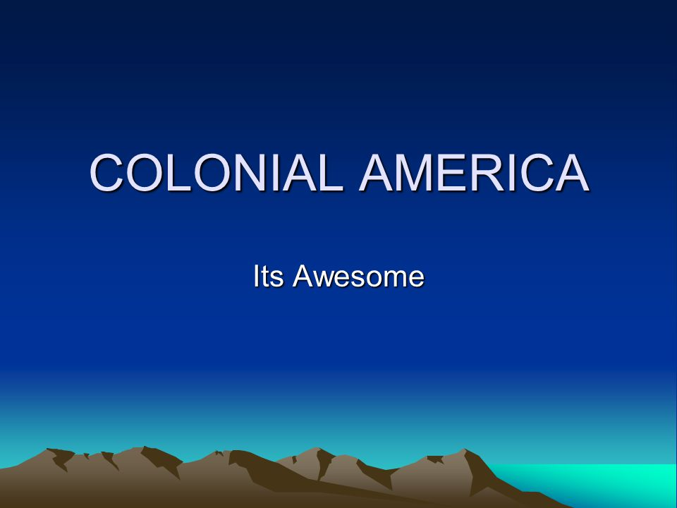 COLONIAL AMERICA Its Awesome