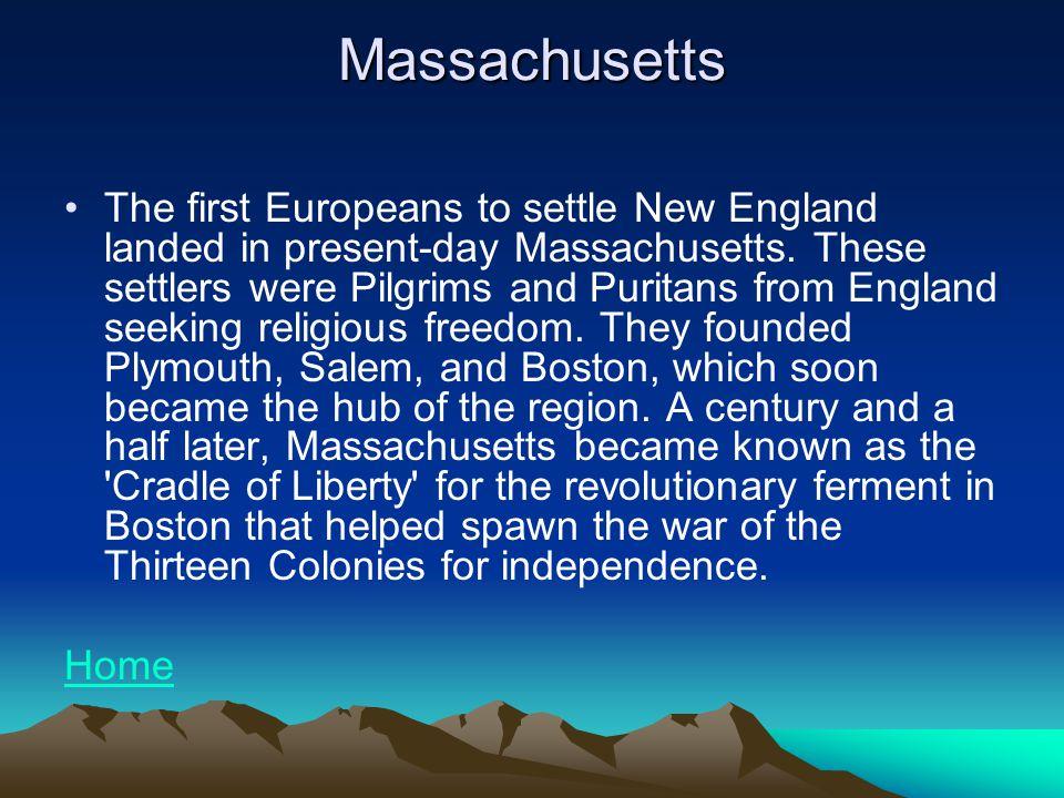 Massachusetts The first Europeans to settle New England landed in present-day Massachusetts.